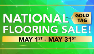 National Gold Tag Flooring Sale! May 1st-31st | Carpet • Hardwood • Laminate • Luxury Vinyl • Tile | Our Biggest Sale of the Year!